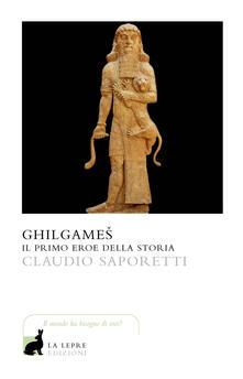 Ghilgames. Il primo eroe della storia - Claudio Saporetti - copertina