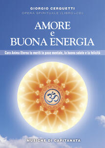 Amore e buona energia. Pace mentale, buona salute e felicità. Con CD Audio