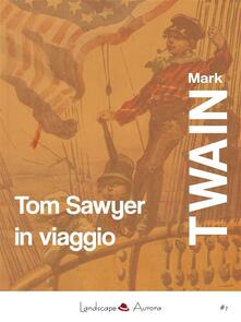 Tom Sawyer in viaggio - Mark Twain - ebook