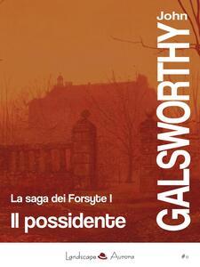 Il possidente. La saga dei Forsyte. Vol. 1