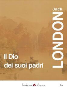 Il Dio dei suoi padri - Jack London - ebook