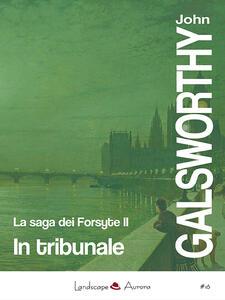 In tribunale. La saga dei Forsyte. Vol. 2