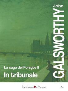 In tribunale - Gian Dàuli,John Galsworthy - ebook