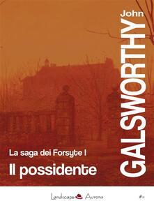 Il possidente. La saga dei Forsyte. Vol. 1 - John Galsworthy,Gian Dàuli - ebook