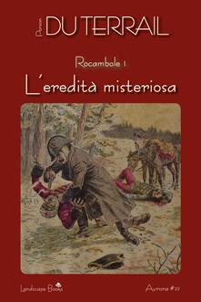 L' eredità misteriosa. Rocambole. Vol. 1 - Pierre Alexis Ponson du Terrail - ebook