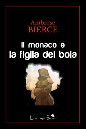 Ambrose Bierce - Il monaco e la figlia del boia (2019)