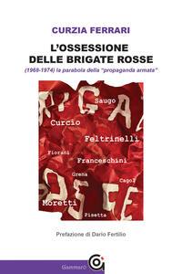 Libro L' ossessione delle Brigate Rosse Curzia Ferrari