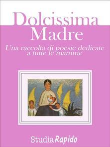 Dolcissima madre. Una raccolta di poesie dedicate alle mamme - Studia Rapido - ebook