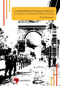 La Resistenza italiana negata. Il 25 luglio e la vendetta tedesca in Sicilia
