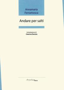 Andare per salti. Premio «Arcipelago Itaca» 2ª edizione - Annamaria Ferramosca - copertina