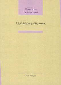 La visione a distanza - Alessandro De Francesco - copertina