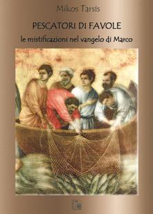Pescatori di favole. Le mistificazione del Vangelo di Marco - Mikos Tarsis - copertina