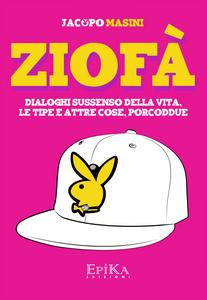 Libro Ziofà. Dialoghi sussenso della vita, le tipe e altre cose, porcoddue Jacopo Masini