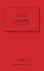 Libro Lavorare sfianca. Ozio creativo per imparare l'arte del vivere Alessandro Pertosa Lucilio Santoni