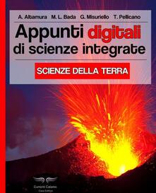 Appunti digitali di scienze integrate. Scienze della terra. Ediz. illustrata - A. Altamura,Maria Lucia Bada,Giovanna Misuriello - copertina