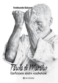 Parola di maestro. Confessioni senza assoluzione - Ferdinando Balzarro - copertina