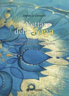 Il nettare dello yoga. Yoga nidra, mantra, mudra, chakra e pranayama.pdf
