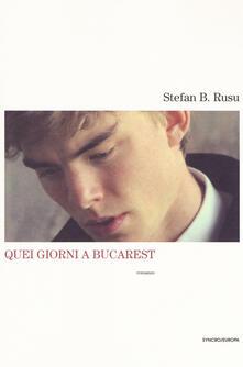 Quei giorni a Bucarest - Stefan B. Rusu - copertina