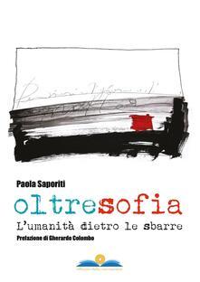 Oltresofia. L'umanità dietro le sbarre - Paola Saporiti - copertina