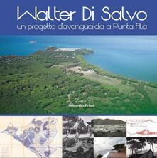 Walter Di Salvo. Un progetto d'avanguardia a Punta Ala. Catalogo della mostra (Punta Ala, 31 luglio-16 agosto 2015) - copertina