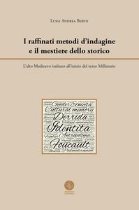 Libro I raffinati metodi d'indagine e il mestiere dello storico. L'alto Medioevo italiano all'inizio del terzo Millennio Luigi Andrea Berto