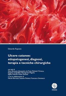 Ulcere cutanee. Etiopatogenesi, diagnosi, terapia e tecniche chirurgiche - Edoardo Raposio - copertina