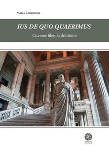 Ius de quo quaerimus. Cicerone filosofo del diritto - Maria Zanichelli - copertina