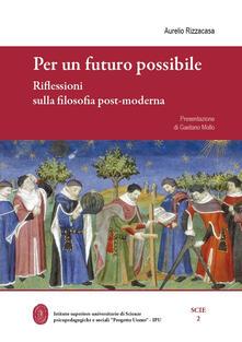 Per un futuro possibile. Riflessioni sulla filosofia post-moderna - Aurelio Rizzacasa - copertina