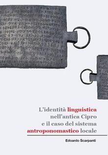 L' identità linguistica nell'antica Cipro e il caso del sistema antroponomastico locale - Edoardo Scarpanti - copertina