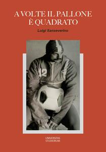A volte il pallone è quadrato - Luigi Sanseverino - copertina