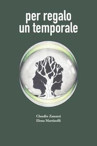 Per regalo un temporale - Claudio Zanazzi,Elena Martinelli - copertina