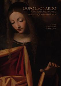 Dopo Leonardo. Una versione ritrovata della «Vergine delle rocce» - copertina