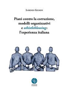 Piani contro la corruzione, modelli organizzativi e whistleblowing: l'esperienza italiana - Lorenzo Gelmini - copertina