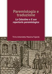 Paremiologia e traduzione. «La Celestina» e il suo repertorio paremiologico - Trinis Antonietta Messina Fajardo - copertina