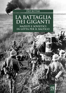 La battaglia dei giganti. Nazisti e sovietici in lotta per il Baltico.pdf