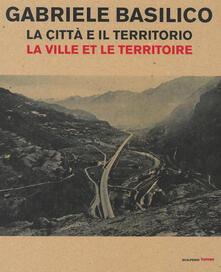 Criticalwinenotav.it Gabriele Basilico. La città e il territorio-La ville et le territoire. Catalogo della mostra (Aosta, 28 aprile-23 settembre 2018) Image