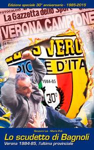 Lo scudetto di Bagnoli. Verona 1984-85, l'ultima provinciale