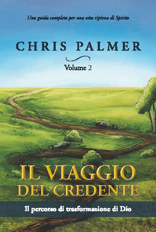 Il viaggio del credente. Vol. 2: Il percorso di trasformazione di Dio.