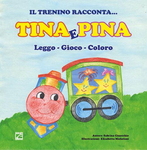 Il trenino racconta... Tina e Pina. Leggo, gioco, coloro. Ediz. illustrata