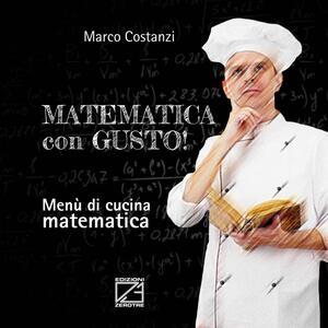 Matematica con gusto. Menù di cucina matematica - Marco Costanzi - copertina