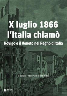 X luglio 1866 l'Italia chiamò. Rovigo e il Veneto nel Regno d'Italia - Maurizio Romanato,Raffaele Ridolfi,Giuseppe Pastega - copertina
