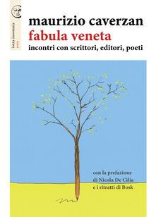 Fabula veneta. Incontri con scrittori, editori, poeti - Maurizio Caverzan - copertina