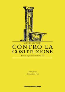Libro Contro la Costituzione. Attacco ai filistei della Carta '48 Alessio Mannino