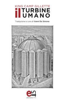 Il turbine umano - King Camp Gillette,Vanni De Simone - ebook