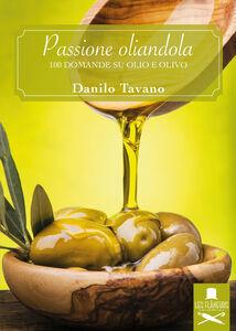 Passione oliandola. 100 domande su olio e olivo