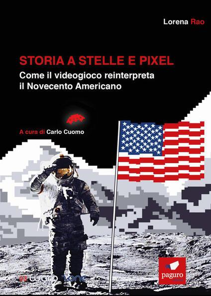 Storia a stelle e pixel. Come il videogioco reinterpreta il Novecento americano - Lorena Rao - copertina
