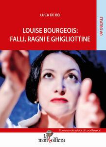 Louise Bourgeois. Falli, ragni e ghigliottine