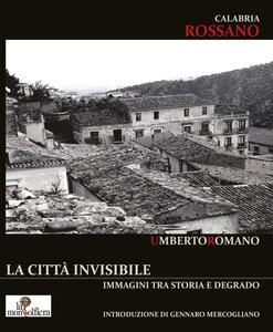 Calabria Rossano. La città invisibile. Immagini tra storia e degrado. Ediz. illustrata
