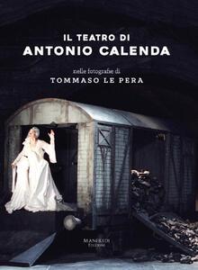 Il teatro di Antonio Calenda nelle fotografie di Tommaso Le Pera. Ediz. illustrata