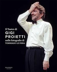 Il Il teatro di Gigi Proietti nelle fotografie di Tommaso le Pera. Ediz. illustrata - Le Pera Tommaso - wuz.it